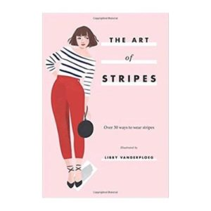 THE ART OF STRIPES: OVER 30 WAYS TO WEAR STRIPES