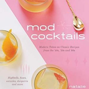 MOD COCKTAILS: MODERN TAKES ON CLASSIC RECIPES FROM THE '40S, '50S AND '60S