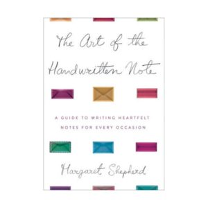 THE ART OF THE HANDWRITTEN NOTE: A GUIDE TO WRITING HEARTFELT NOTES FOR EVERY OCCASION