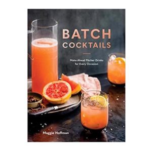 BATCH COCKTAILS: MAKE-AHEAD PITCHER DRINKS FOR EVERY OCCASION