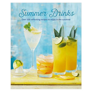 SUMMER DRINKS: OVER 100 REFRESHING RECIPES TO ENJOY IN THE SUNSHINE